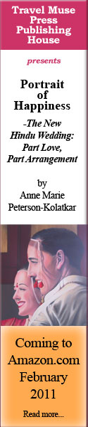"Ad image reads: Travel Muse Press Publishing House presents ""Portrait of Happiness - The New Hindu Wedding: Part Love, Part Arrangement"" by Anne Marie Peterson-Kolatkar Coming Soon to Amazon.com February 2011 read more"